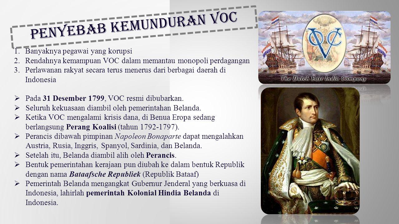 1.Banyaknya pegawai yang korupsi 2.Rendahnya kemampuan VOC dalam memantau monopoli perdagangan 3.Perlawanan rakyat secara terus menerus dari berbagai