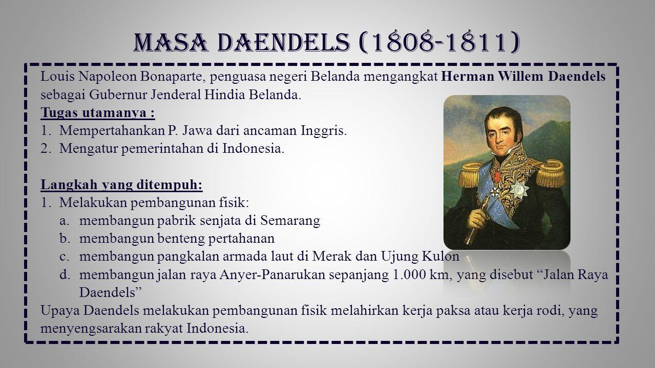 Louis Napoleon Bonaparte, penguasa negeri Belanda mengangkat Herman Willem Daendels sebagai Gubernur Jenderal Hindia Belanda. Tugas utamanya : 1.Mempe