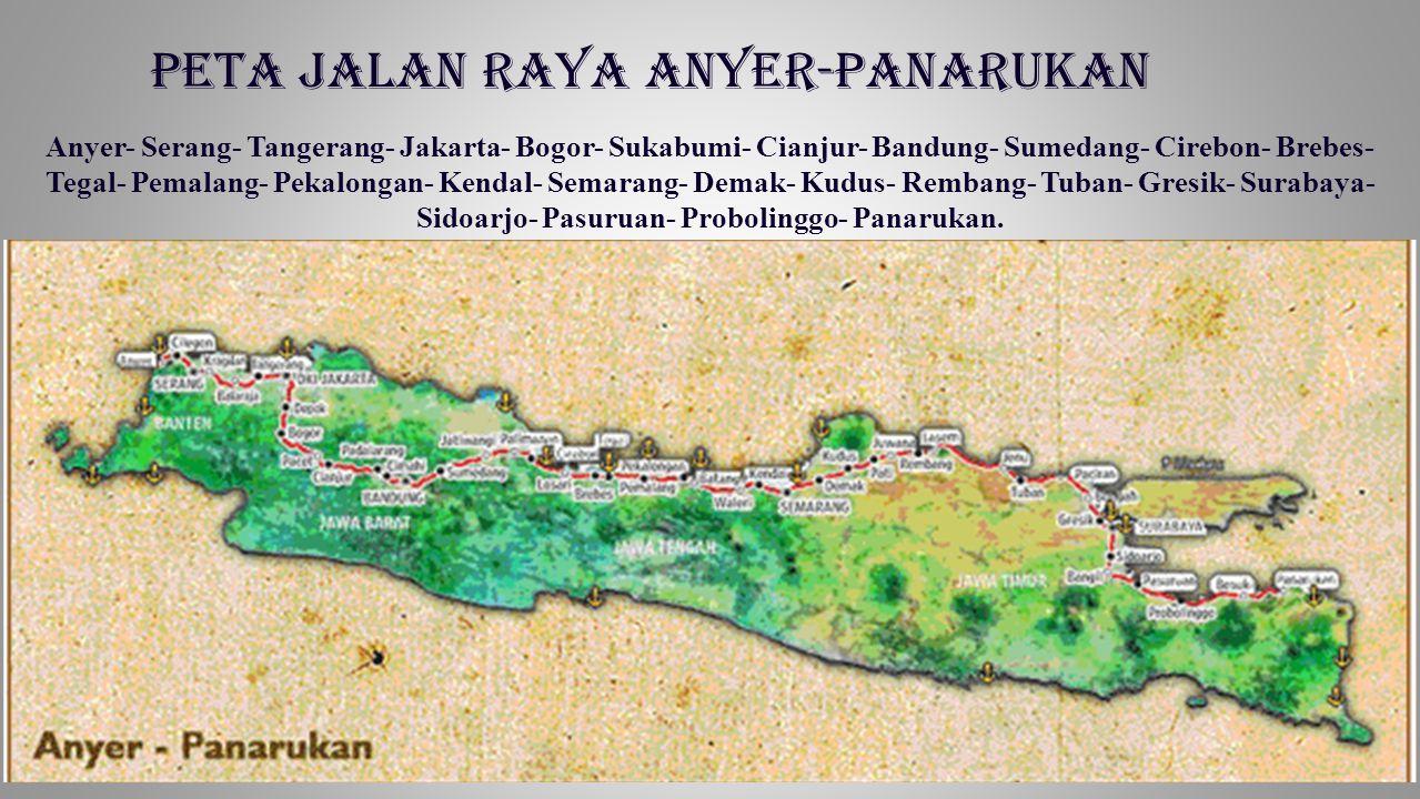 PETA JALAN RAYA ANYER-PANARUKAN Anyer- Serang- Tangerang- Jakarta- Bogor- Sukabumi- Cianjur- Bandung- Sumedang- Cirebon- Brebes- Tegal- Pemalang- Peka