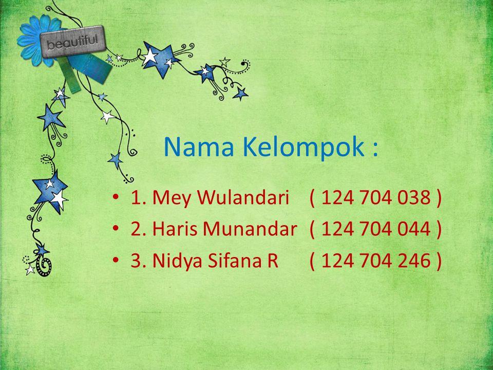 Nama Kelompok : 1. Mey Wulandari ( 124 704 038 ) 2. Haris Munandar ( 124 704 044 ) 3. Nidya Sifana R ( 124 704 246 )