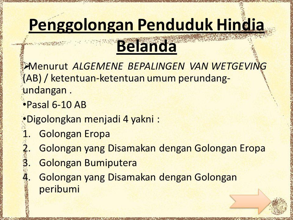 Penggolongan Penduduk Hindia Belanda  Menurut ALGEMENE BEPALINGEN VAN WETGEVING (AB) / ketentuan-ketentuan umum perundang- undangan. Pasal 6-10 AB Di