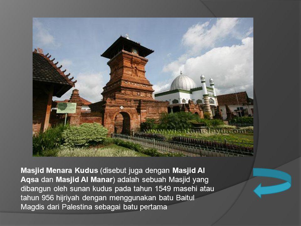 Masjid Menara Kudus (disebut juga dengan Masjid Al Aqsa dan Masjid Al Manar) adalah sebuah Masjid yang dibangun oleh sunan kudus pada tahun 1549 maseh