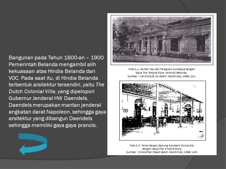 Bangunan pada Tahun 1800-an – 1900 Pemerintah Belanda mengambil alih kekuasaan atas Hindia Belanda dari VOC. Pada saat itu, di Hindia Belanda terbentu