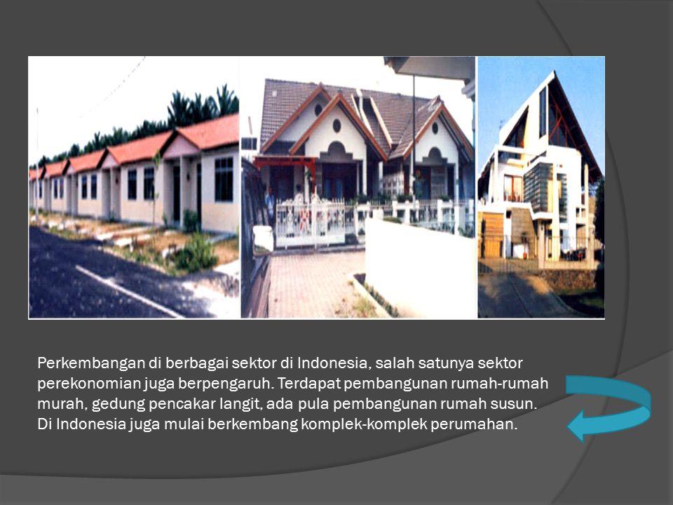 Perkembangan di berbagai sektor di Indonesia, salah satunya sektor perekonomian juga berpengaruh. Terdapat pembangunan rumah-rumah murah, gedung penca