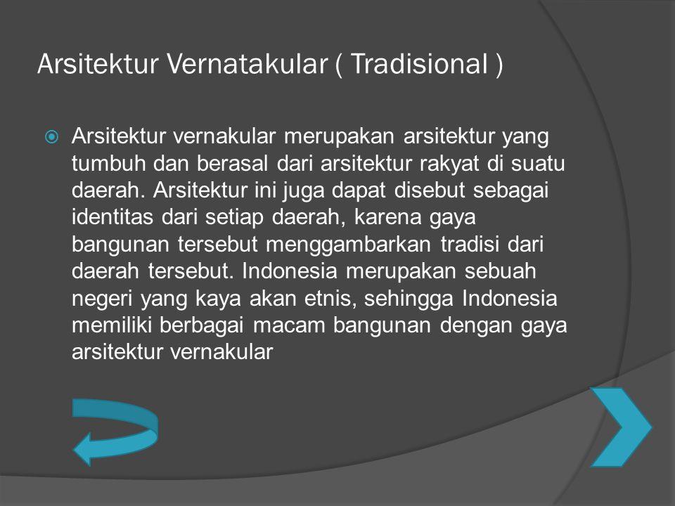 Arsitektur Vernatakular ( Tradisional )  Arsitektur vernakular merupakan arsitektur yang tumbuh dan berasal dari arsitektur rakyat di suatu daerah. A