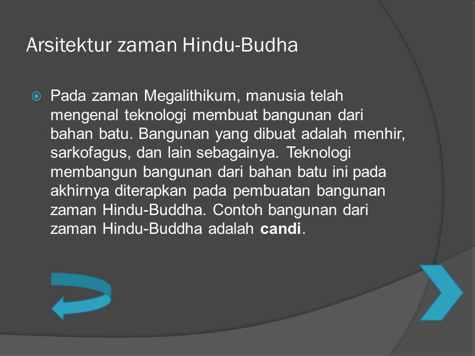 Arsitektur zaman Hindu-Budha  Pada zaman Megalithikum, manusia telah mengenal teknologi membuat bangunan dari bahan batu. Bangunan yang dibuat adalah