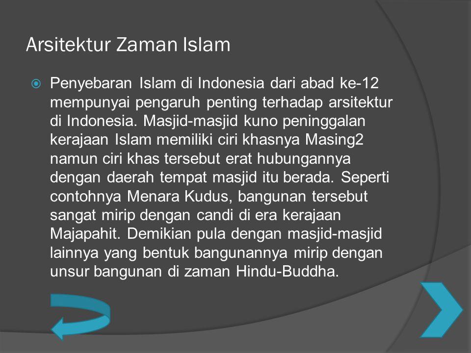 Arsitektur Zaman Islam  Penyebaran Islam di Indonesia dari abad ke-12 mempunyai pengaruh penting terhadap arsitektur di Indonesia. Masjid-masjid kuno
