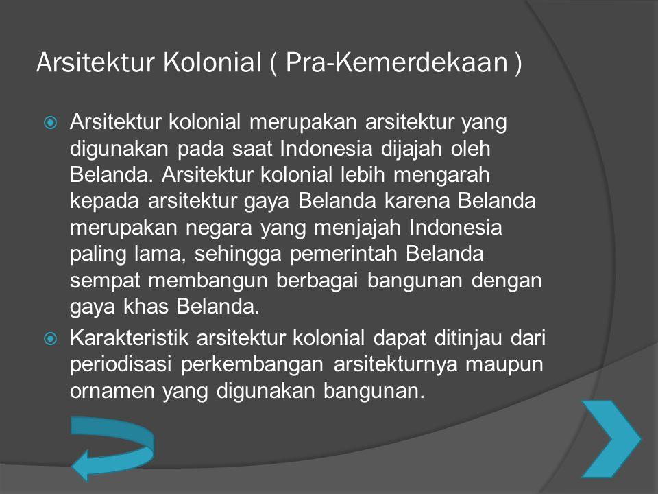 Arsitektur Kolonial ( Pra-Kemerdekaan )  Arsitektur kolonial merupakan arsitektur yang digunakan pada saat Indonesia dijajah oleh Belanda. Arsitektur