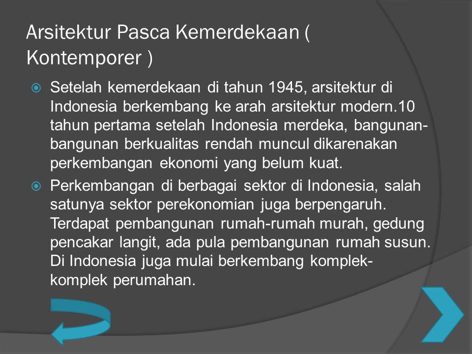 Arsitektur Pasca Kemerdekaan ( Kontemporer )  Setelah kemerdekaan di tahun 1945, arsitektur di Indonesia berkembang ke arah arsitektur modern.10 tahu