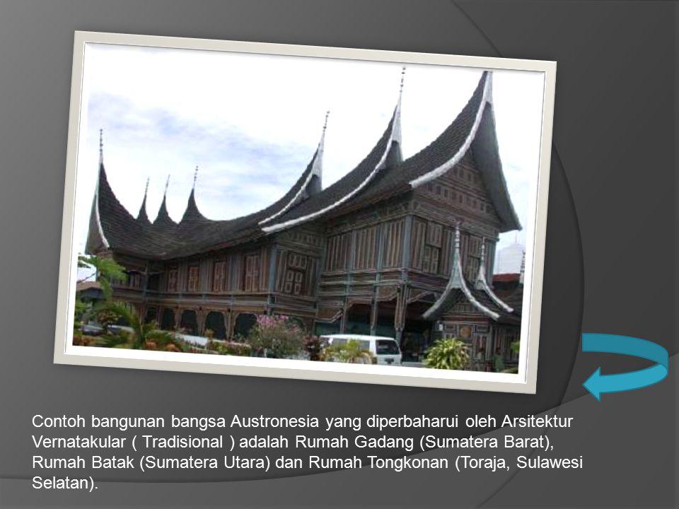 Contoh bangunan bangsa Austronesia yang diperbaharui oleh Arsitektur Vernatakular ( Tradisional ) adalah Rumah Gadang (Sumatera Barat), Rumah Batak (S