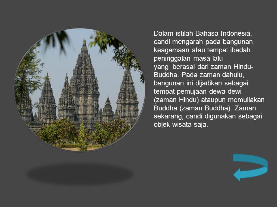 Dalam istilah Bahasa Indonesia, candi mengarah pada bangunan keagamaan atau tempat ibadah peninggalan masa lalu yang berasal dari zaman Hindu- Buddha.