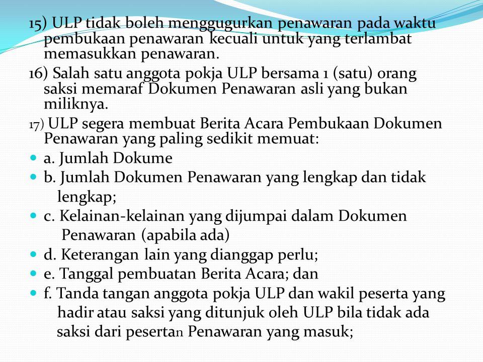 14) ULP memeriksa dan menunjukkan dihadapan peserta mengenai kelengkapan Dokumen Penawaran yang meliputi: a. Surat penawaran yang didalamnya tercantum