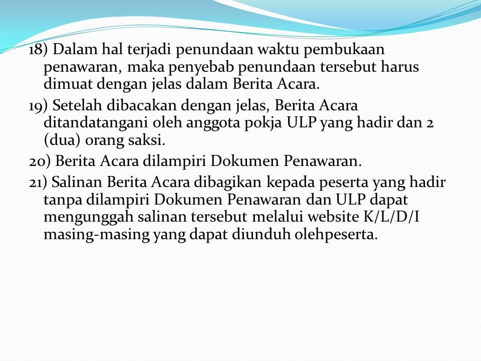 15) ULP tidak boleh menggugurkan penawaran pada waktu pembukaan penawaran kecuali untuk yang terlambat memasukkan penawaran. 16) Salah satu anggota po