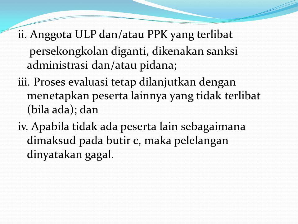 e.ULP dilarang menggugurkan penawaran dengan alasan: i.