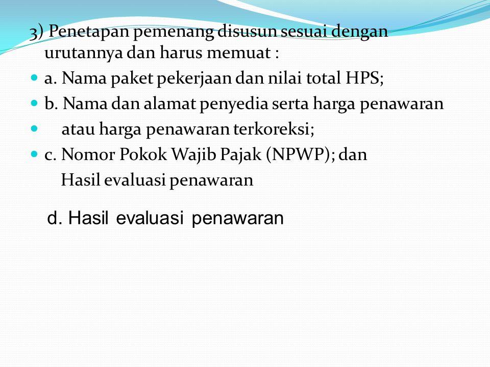 10. Penetapan pemenang Langkah-langkah yang dilakukan dalam penetapan pemenang : 1) ULP membuat Surat Penetapan Pemenang berdasarkan BAHP untuk nilai
