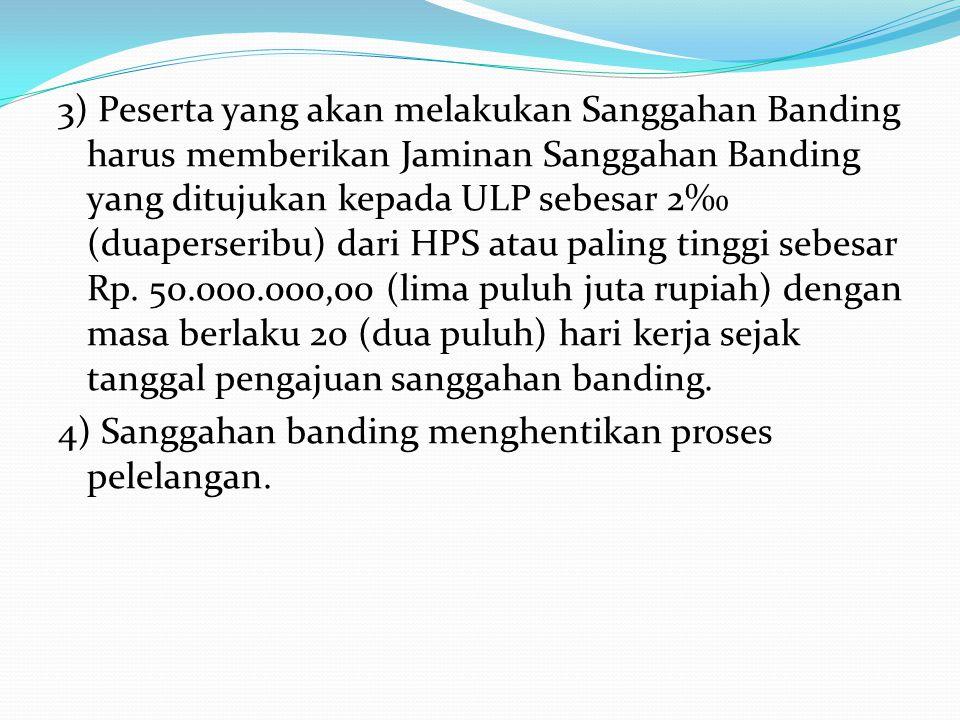 13. Sanggahan banding 1) Peserta yang tidak sependapat dengan jawaban sanggahan dari ULP, dapat mengajukan sanggahan banding secara tertulis kepada Me