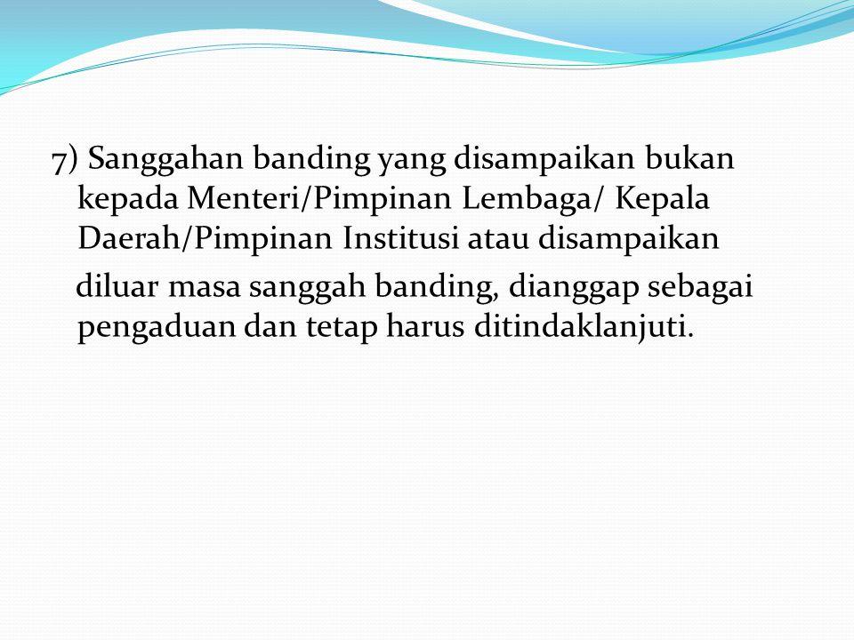 5) Bila sanggahan banding dinyatakan diterima : a. Menteri/Pimpinan Lembaga/Kepala Daerah/Pimpinan Institusi memerintahkan evaluasi ulang atau pemilih