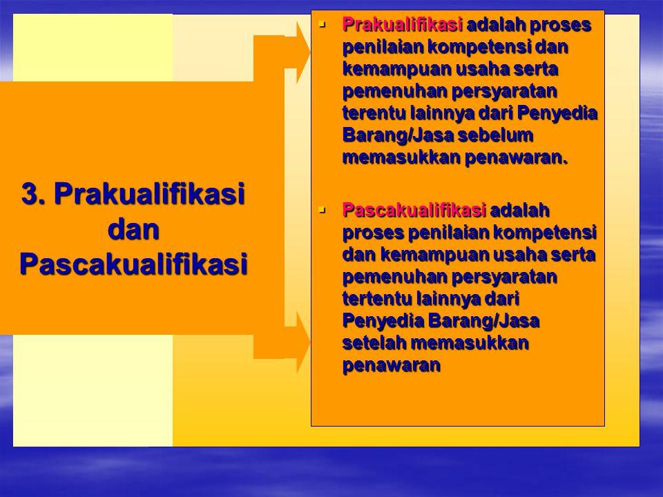  Prakualifikasi adalah proses penilaian kompetensi dan kemampuan usaha serta pemenuhan persyaratan terentu lainnya dari Penyedia Barang/Jasa sebelum