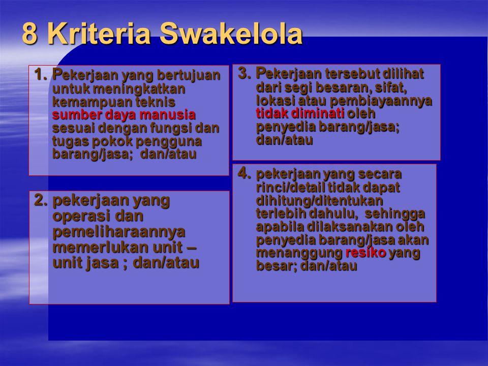 8 Kriteria Swakelola 1.P ekerjaan yang bertujuan untuk meningkatkan kemampuan teknis sumber daya manusia sesuai dengan fungsi dan tugas pokok pengguna