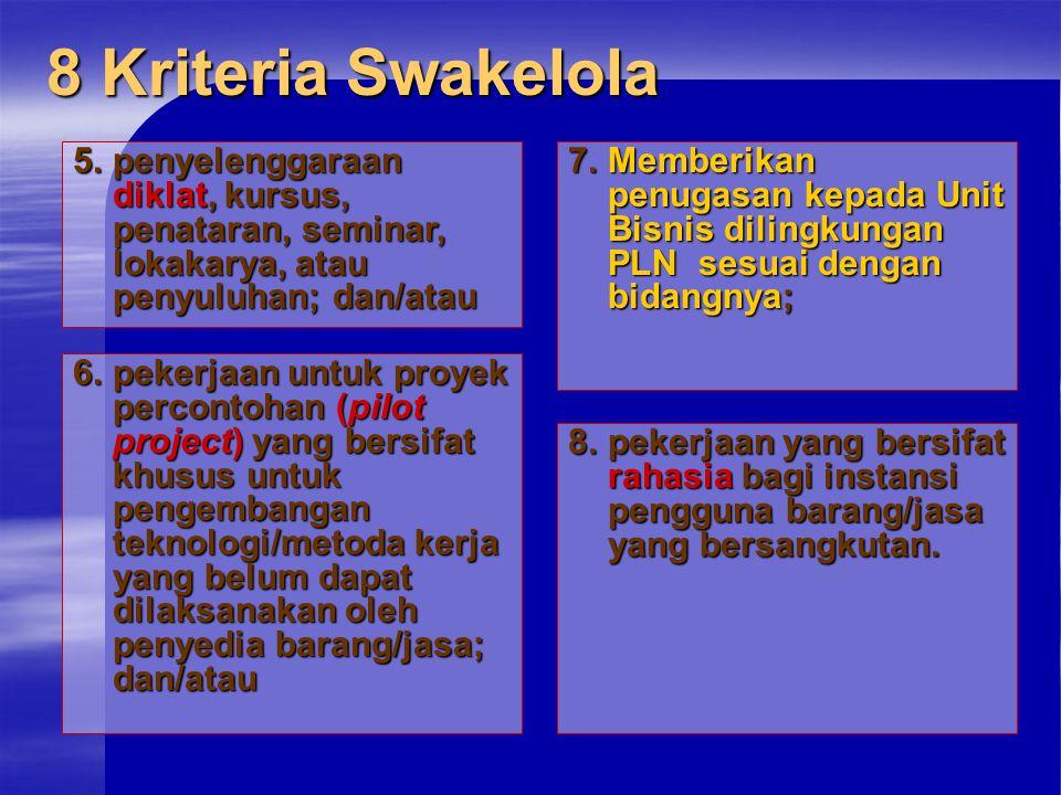 8 Kriteria Swakelola 7.Memberikan penugasan kepada Unit Bisnis dilingkungan PLN sesuai dengan bidangnya; 5.penyelenggaraan diklat, kursus, penataran,