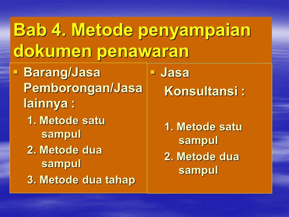 Bab 4. Metode penyampaian dokumen penawaran  Barang/Jasa Pemborongan/Jasa lainnya : 1. Metode satu sampul 2. Metode dua sampul 3. Metode dua tahap 