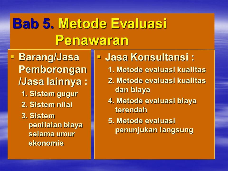 Bab 5. Metode Evaluasi Penawaran  Barang/Jasa Pemborongan /Jasa lainnya : 1. Sistem gugur 2. Sistem nilai 3. Sistem penilaian biaya selama umur ekono