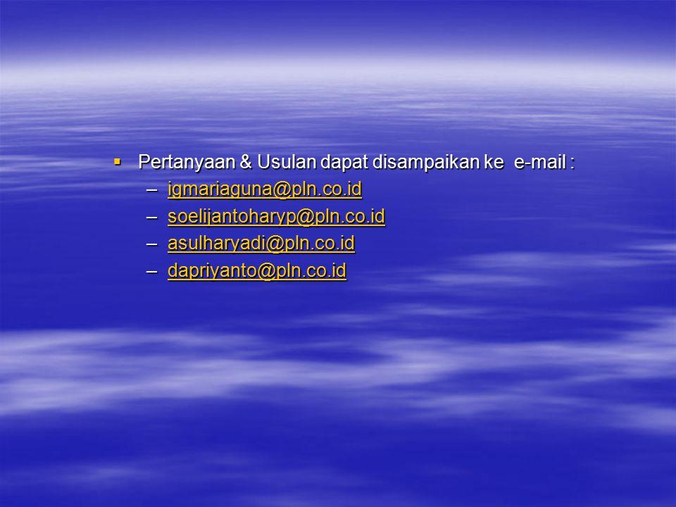  Pertanyaan & Usulan dapat disampaikan ke e-mail : –igmariaguna@pln.co.id igmariaguna@pln.co.id –soelijantoharyp@pln.co.id soelijantoharyp@pln.co.id