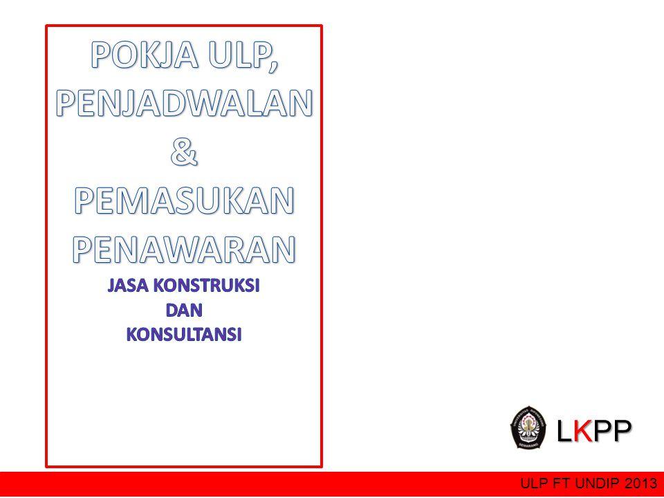Mengenali karakteristik Jasa Konstruksi / konsultansi yang diadakan Sistem pengadaan sudah ditetapkan (termasuk Metode Penilaian kualifikasi) Penyusunan Tahapan berdasarkan Sistem Pengadaan Penyusunan Jadwal ULP FT UNDIP 2013