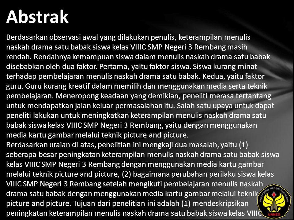 Abstrak Berdasarkan observasi awal yang dilakukan penulis, keterampilan menulis naskah drama satu babak siswa kelas VIIIC SMP Negeri 3 Rembang masih r