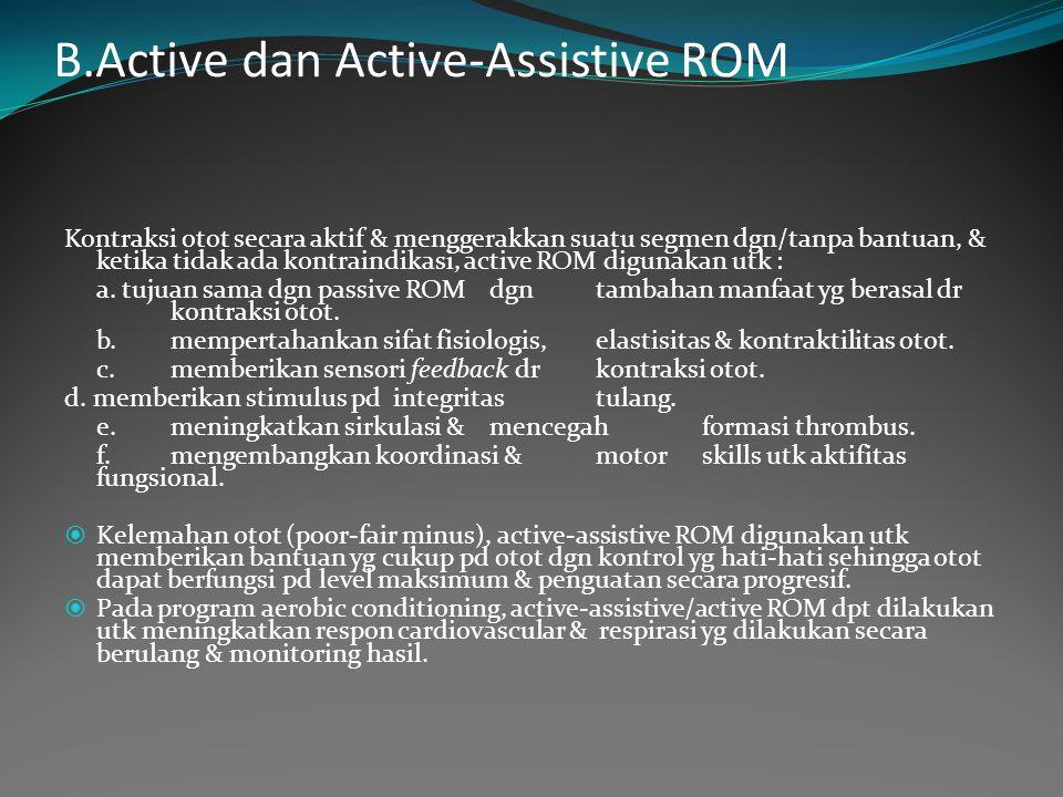 B.Active dan Active-Assistive ROM Kontraksi otot secara aktif & menggerakkan suatu segmen dgn/tanpa bantuan, & ketika tidak ada kontraindikasi, active ROM digunakan utk : a.