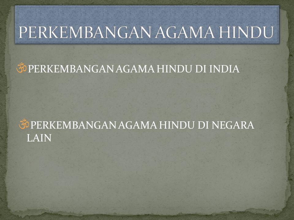 PP ERKEMBANGAN AGAMA HINDU DI INDIA PP ERKEMBANGAN AGAMA HINDU DI NEGARA LAIN