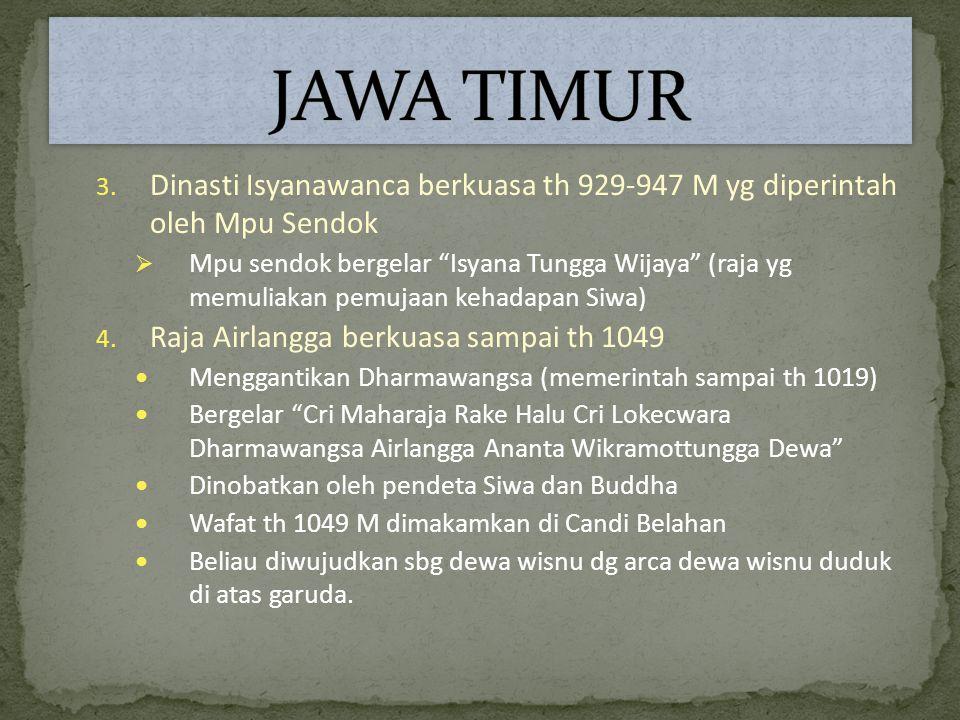 """3. Dinasti Isyanawanca berkuasa th 929-947 M yg diperintah oleh Mpu Sendok  Mpu sendok bergelar """"Isyana Tungga Wijaya"""" (raja yg memuliakan pemujaan k"""