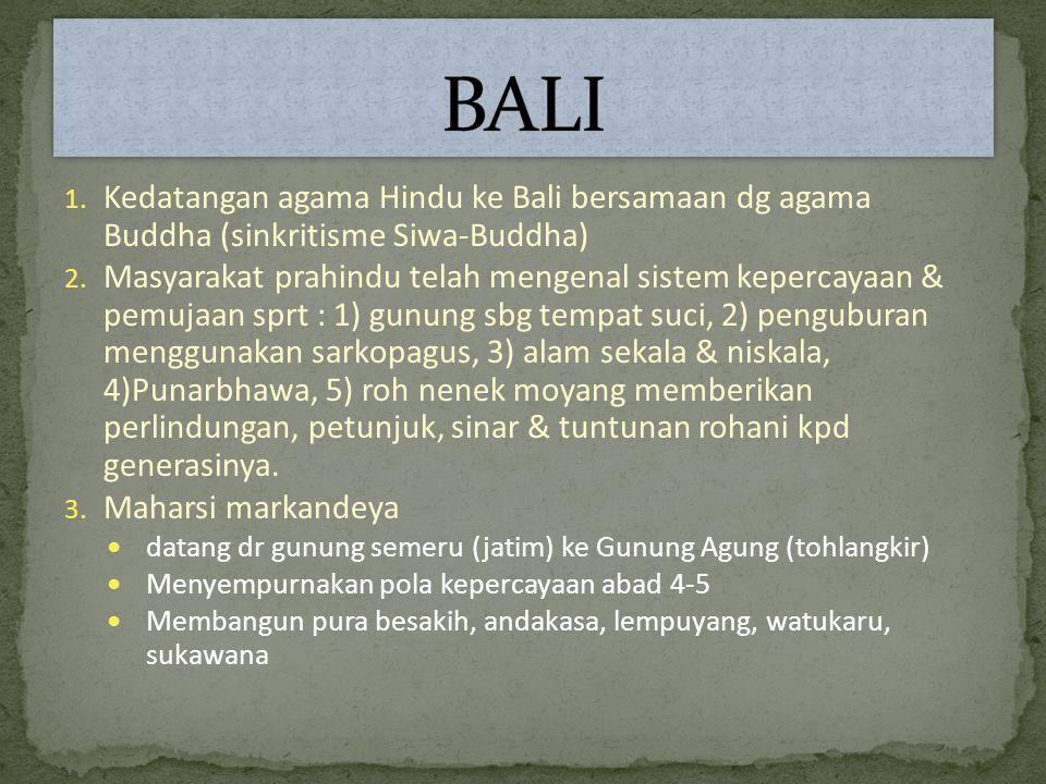 1.Kedatangan agama Hindu ke Bali bersamaan dg agama Buddha (sinkritisme Siwa-Buddha) 2.