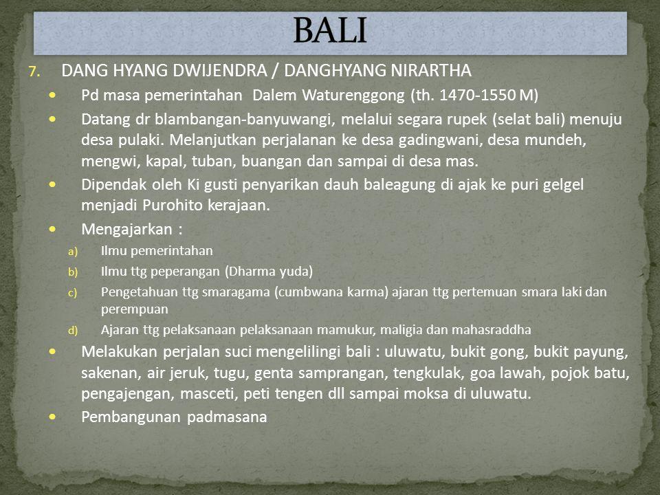 7.DANG HYANG DWIJENDRA / DANGHYANG NIRARTHA Pd masa pemerintahan Dalem Waturenggong (th.