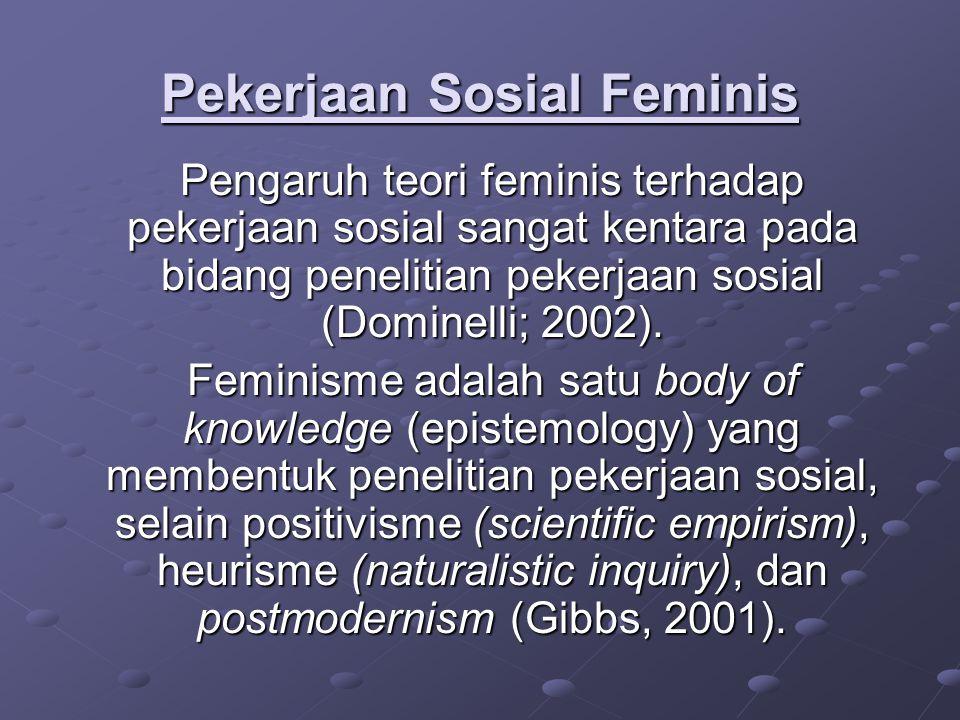 Pekerjaan Sosial Feminis Pengaruh teori feminis terhadap pekerjaan sosial sangat kentara pada bidang penelitian pekerjaan sosial (Dominelli; 2002). Fe