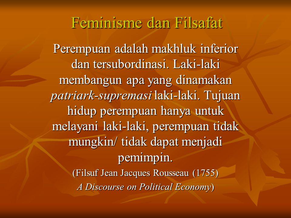 Feminisme dan Filsafat Perempuan adalah makhluk inferior dan tersubordinasi. Laki-laki membangun apa yang dinamakan patriark-supremasi laki-laki. Tuju