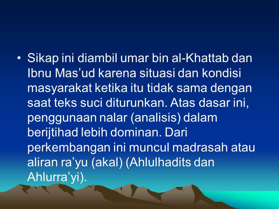 Sikap ini diambil umar bin al-Khattab dan Ibnu Mas'ud karena situasi dan kondisi masyarakat ketika itu tidak sama dengan saat teks suci diturunkan.