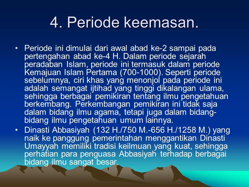 4.Periode keemasan. Periode ini dimulai dari awal abad ke-2 sampai pada pertengahan abad ke-4 H.