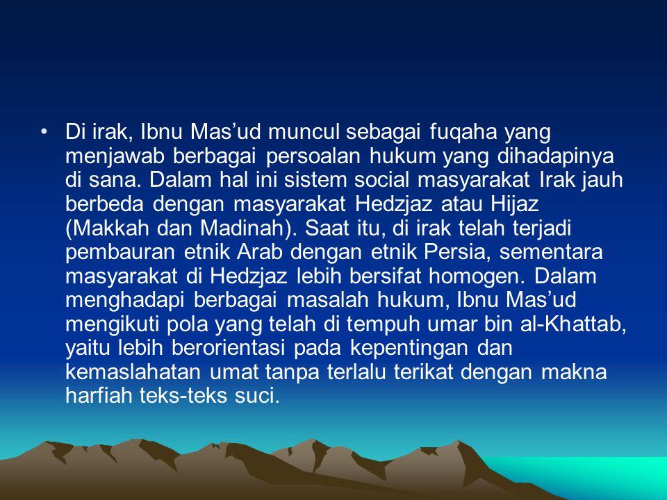 Di irak, Ibnu Mas'ud muncul sebagai fuqaha yang menjawab berbagai persoalan hukum yang dihadapinya di sana.
