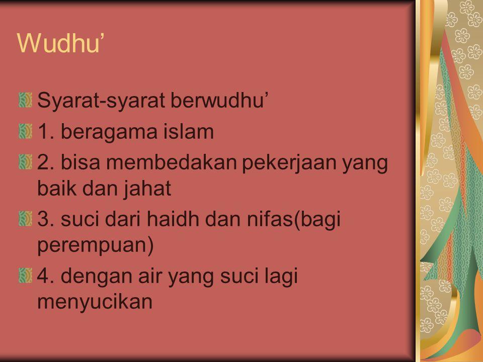 Wudhu' Syarat-syarat berwudhu' 1. beragama islam 2. bisa membedakan pekerjaan yang baik dan jahat 3. suci dari haidh dan nifas(bagi perempuan) 4. deng
