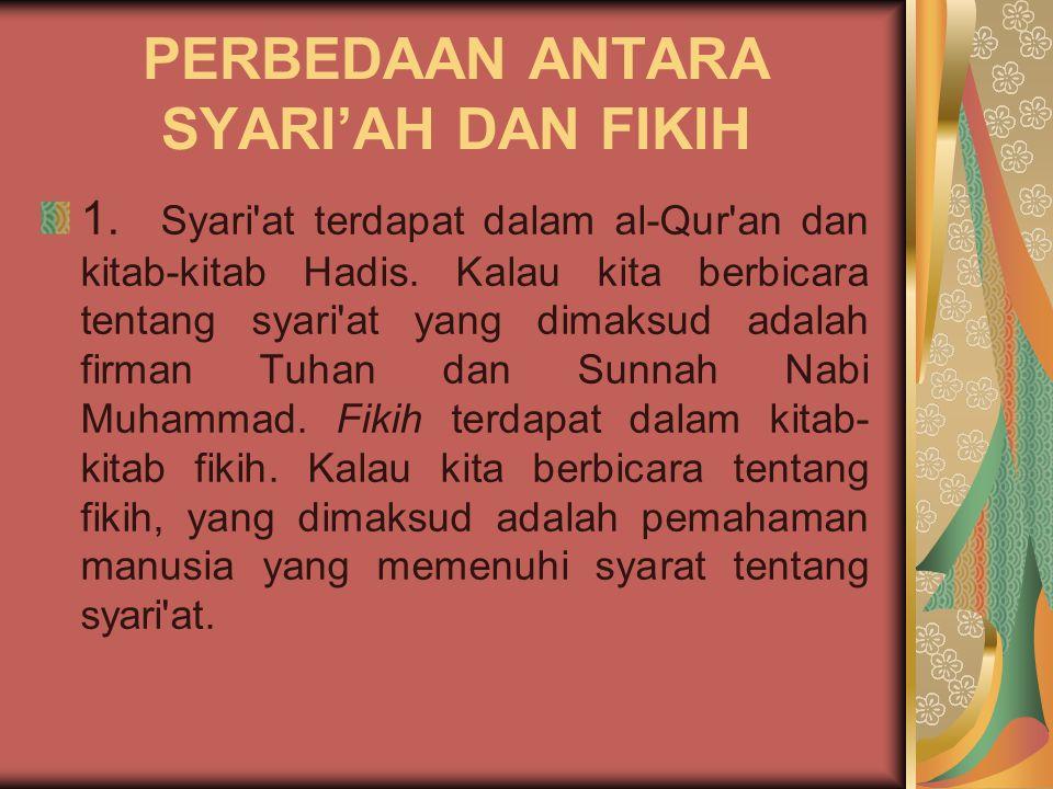 PERBEDAAN ANTARA SYARI'AH DAN FIKIH 1. Syari'at terdapat dalam al-Qur'an dan kitab-kitab Hadis. Kalau kita berbicara tentang syari'at yang dimaksud ad