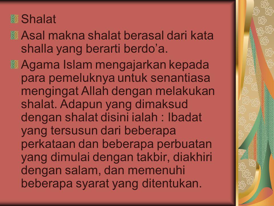 Shalat Asal makna shalat berasal dari kata shalla yang berarti berdo'a. Agama Islam mengajarkan kepada para pemeluknya untuk senantiasa mengingat Alla