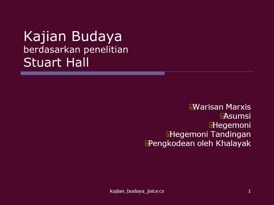 kajian_budaya_joice cs1 Kajian Budaya berdasarkan penelitian Stuart Hall  Warisan Marxis  Asumsi  Hegemoni  Hegemoni Tandingan  Pengkodean oleh Khalayak