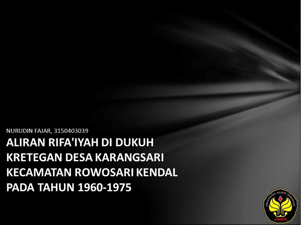 NURUDIN FAJAR, 3150403039 ALIRAN RIFA'IYAH DI DUKUH KRETEGAN DESA KARANGSARI KECAMATAN ROWOSARI KENDAL PADA TAHUN 1960-1975