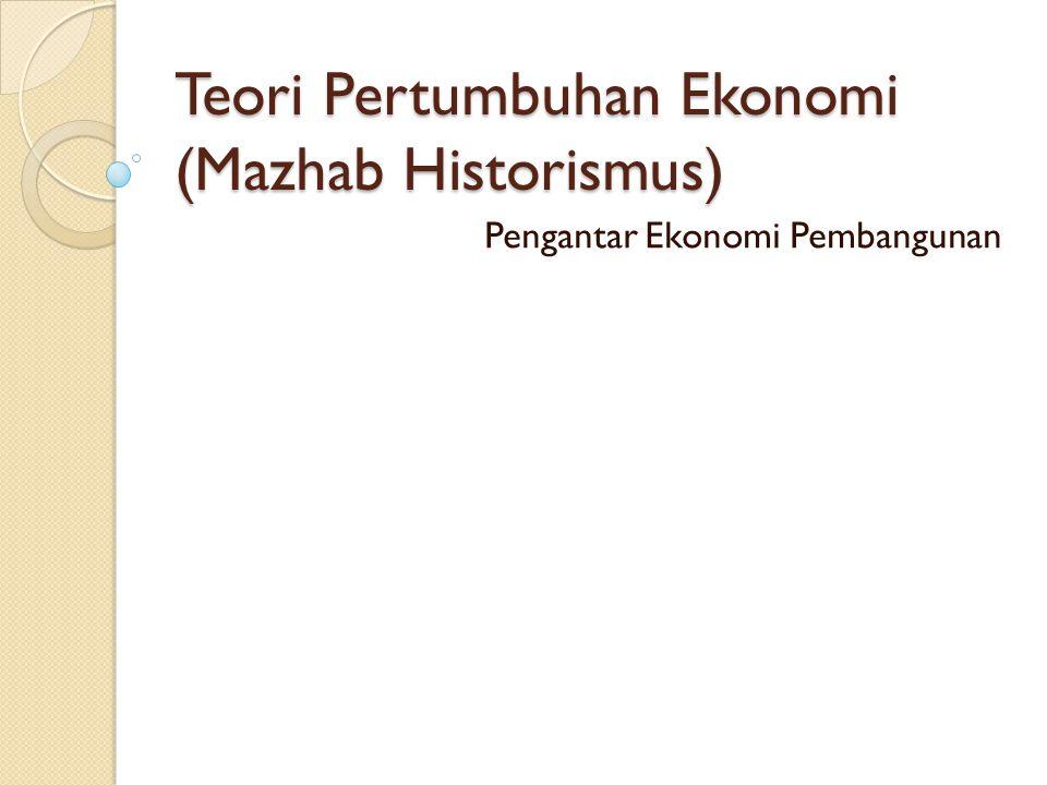 Teori Pertumbuhan Ekonomi (Mazhab Historismus) Pengantar Ekonomi Pembangunan