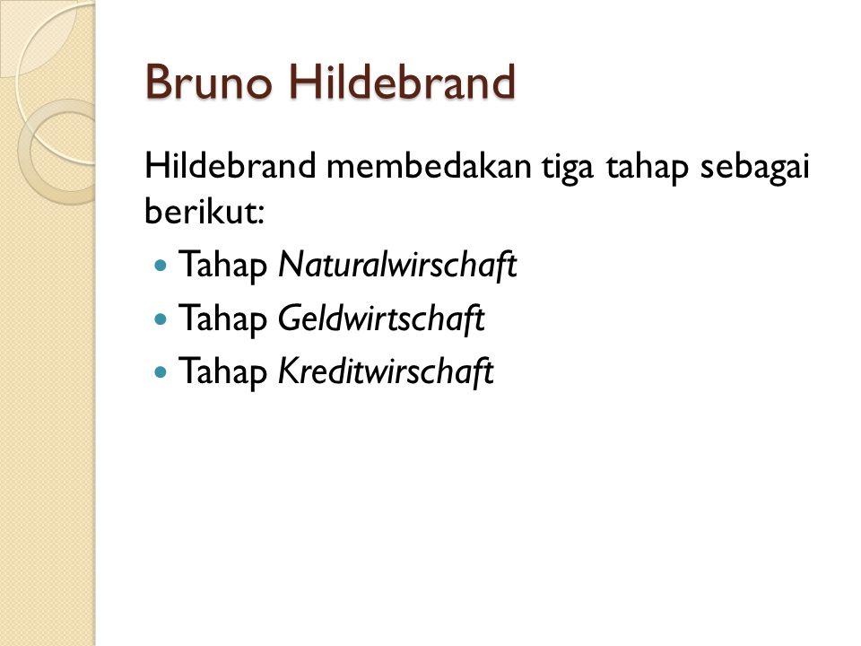 Bruno Hildebrand Hildebrand membedakan tiga tahap sebagai berikut: Tahap Naturalwirschaft Tahap Geldwirtschaft Tahap Kreditwirschaft