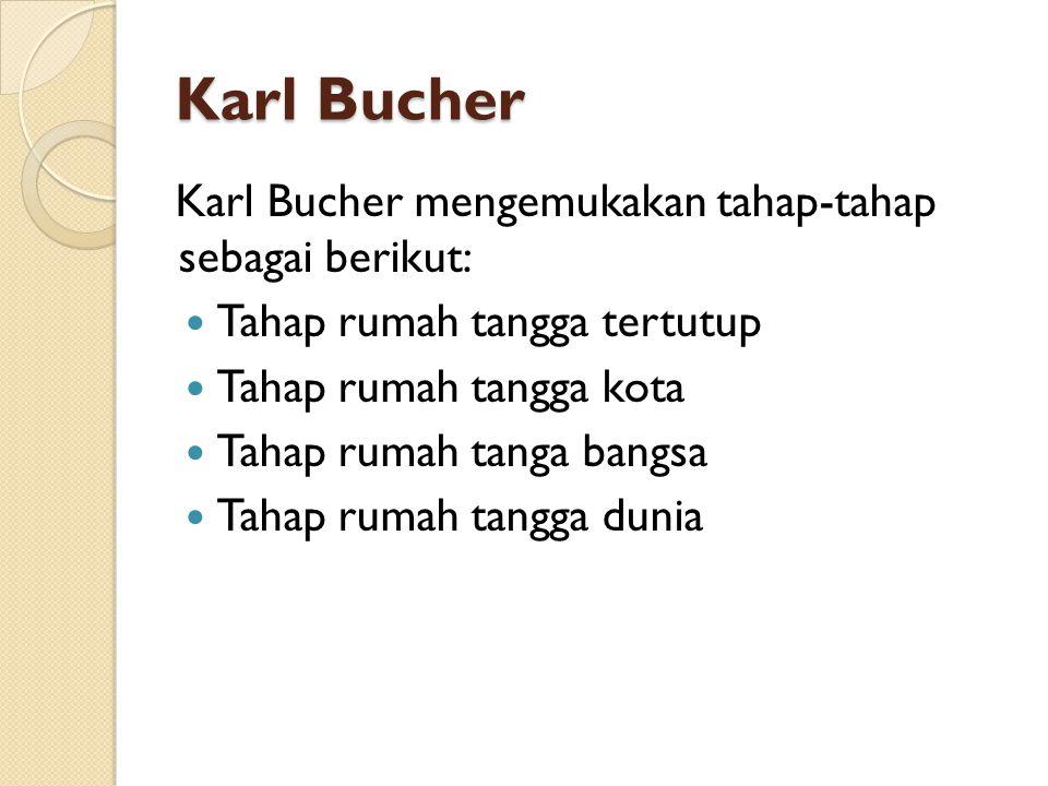 Karl Bucher Karl Bucher mengemukakan tahap-tahap sebagai berikut: Tahap rumah tangga tertutup Tahap rumah tangga kota Tahap rumah tanga bangsa Tahap r