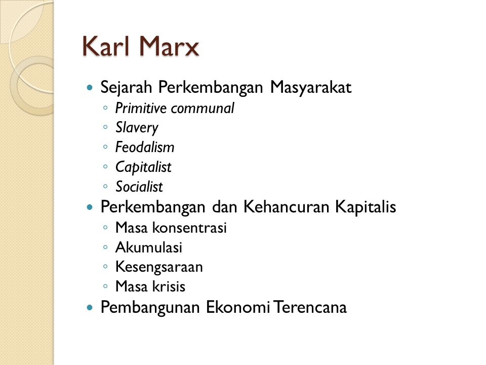 Karl Marx Sejarah Perkembangan Masyarakat ◦ Primitive communal ◦ Slavery ◦ Feodalism ◦ Capitalist ◦ Socialist Perkembangan dan Kehancuran Kapitalis ◦
