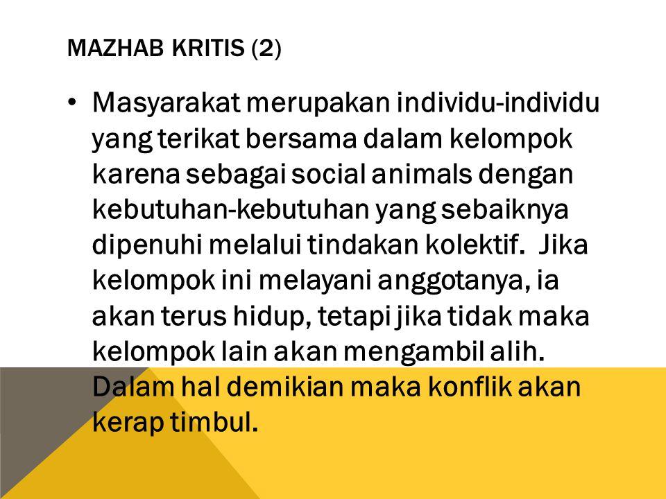 MAZHAB KRITIS (2) Masyarakat merupakan individu-individu yang terikat bersama dalam kelompok karena sebagai social animals dengan kebutuhan-kebutuhan
