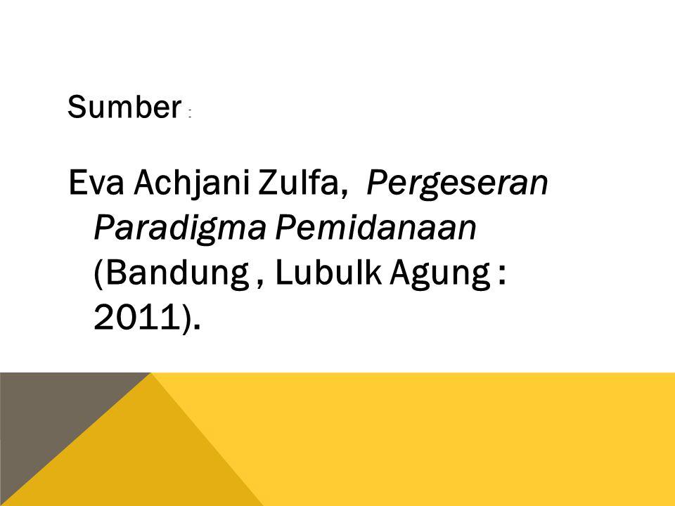 Sumber : Eva Achjani Zulfa, Pergeseran Paradigma Pemidanaan (Bandung, Lubulk Agung : 2011).